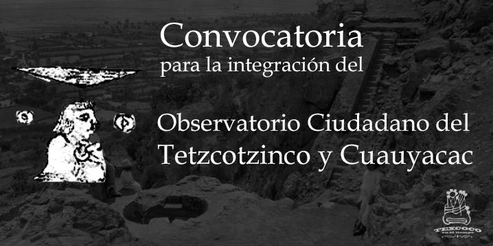 Convocatoria para la integración del Observatorio Ciudadano del Tetzcotzinco y Cuauyacac